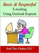 Etc-end the Clutter: Basic & Respectful E-mailing Using Outlook Express