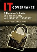 Alan Calder: IT Governance: A Manager's Guide to Data Security and ISO 27001 / ISO 27002