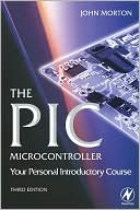 John Morton: The PIC Microcontroller: Your Personal Introductory Course