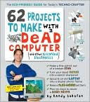 Randy Sarafan: 62 Projects to Make with a Dead Computer: (And Other Discarded Electronics)