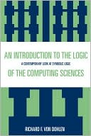 Richard F. Von Dohlen: Introduction To The Logic Of The Computing Sciences