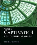 Brenda Huettner: Adobe Captivate 4: The Definitive Guide