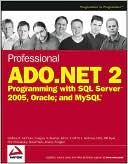 Bill Ryan: Professional ADO.NET 2: Programming with SQL Server 2005, Oracle, and MySQL