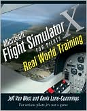 Jeff Van West: Microsoft Flight Simulator X For Pilots: Real World Training