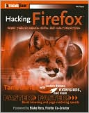 Mel Reyes: Hacking Firefox: More Than 150 Hacks, Mods and Customizations