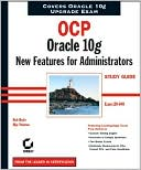 Biju Thomas: OCP Oracle 10g New Features for Administrators Study Guide: Exam 1ZO-040