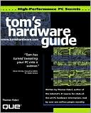 Thomas Pabst: Tom's Hardware Guide (Upgrading and Repairing PCs Series): High Performance PC Secrets