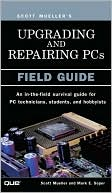 Scott Mueller: Upgrading and Repairing PCs: Field Guide