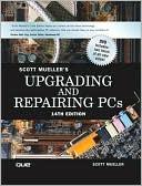 Scott Mueller: Upgrading and Repairing PCs, Fourteenth Edition