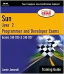 Jamie Jaworski: Sun Certification Training Guide: Java 2 Programmer and Developer Exams 310-025 and 310-027