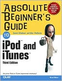 Brad Miser: Absolute Beginner's Guide to iPod and iTunes: Covers Windows and Mac Platforms (Absolute Beginner's Guide Series)
