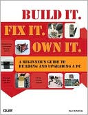 Book cover image of Build It. Fix It. Own It: A Beginner's Guide to Building and Upgrading a PC by Paul McFedries