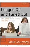 Vicki Courtney: Logged on and Tuned Out: A Non-Techie's Guide to Parenting a Tech-Savvy Generation
