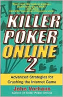 John Vorhaus: Killer Poker Online: Advanced Strategies for Crushing the Internet Game, Vol. 2