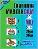 James Valentino: Learning Mastercam Mill X Step by Step in 2D