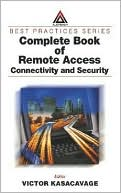Victor Kasacavage: Complete Book of Remote Access: Connectivity and Security
