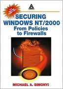 Michael A. Simonyi: Securing Windows NT/2000: From Policies to Firewalls