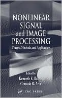 Kenneth E. Barner: Nonlinear Signal and Image Processing: Theory, Methods, and Applications