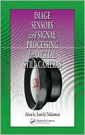 Junichi Nakamura: Image Sensors and Signal Processing for Digital Still Cameras