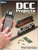 Mike Polsgrove: DCC Projects and Applications: Digital Command Control for Your Model Railroad
