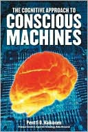 Pentti O Haikonen: The Cognitive Approach to Conscious Machines
