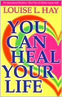 Louise L. Hay: You Can Heal Your Life