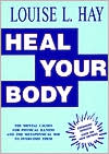 Louise L. Hay: Heal Your Body: The Mental Causes for Physical Illness and the Metaphysical Way to Overcome Them