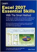 Mike Smart: Learn Excel 2007 Essential Skills With The Smart Method