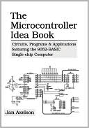 Jan Axelson: The Microcontroller Idea Book: Circuits, Programs and Applications Featuring the 8052-Basic Single-Chip Computer
