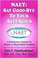 Devi S. Nambudripad: Naet: Say Good-Bye to Your Allergies: A Revolutionary Treatment for Allergies and Allergy-Related Conditions