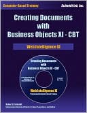Robert D. Schmidt: Creating Documents with Business Objects XI-CBT: Web Intelligence XI