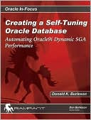 Donald K. Burleson: Creating a Self-Tuning Oracle Database: Automating Oracle9i Dynamic SGA Performance