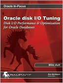 Donald K. Burleson: Oracle Disk I/O Tuning: Disk I/O Performance and Optimization for Oracle Databases