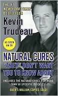 "Kevin Trudeau: Natural Cures ""They"" Don't Want You to Know About"
