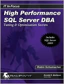 Robin Schumacher: High Performance SQL Server DBA: Tuning & Optimization Secrets