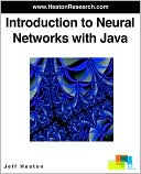 Jeff T Heaton: Introduction To Neural Networks With Java