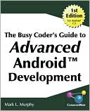 Mark Lawrence Murphy: The Busy Coder's Guide To Advanced Android Development