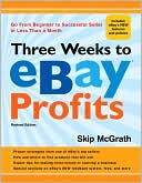 Skip McGrath: Three Weeks to eBay Profits, Revised Edition: Go from Beginner to Successful Seller in Less than a Month