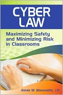 Aimee M. Bissonette J.D.: Cyber Law: Maximizing Safety and Minimizing Risk in Classrooms