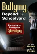 Justin W. Patchin: Bullying Beyond the Schoolyard: Preventing and Responding to Cyberbullying