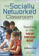 William Kist: The Socially Networked Classroom: Teaching in the New Media Age