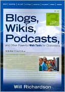 Will Richardson: Blogs, Wikis, Podcasts, and Other Powerful Web Tools for Classrooms
