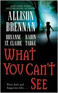 Allison Brennan: What You Can't See