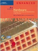 Jean Andrews: A+ Guide to Hardware: Managing, Maintaining and Troubleshooting, Third Edition, Enhanced