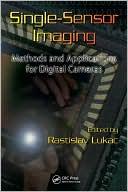 Rastislav Lukac: Single-Sensor Imaging: Methods and Applications for Digital Cameras