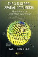 Earl F. Burkholder: The 3-D Global Spatial Data Model: Foundation of the Spatial Data Infrastructure