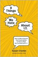 Susan Cramm: 8 Things We Hate About IT: How to Move Beyond the Frustrations to Form a New Partnership with IT