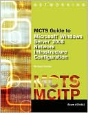 Michael Bender: MCTS Guide to Microsoft Windows Server 2008 Network Infrastructure Configuration (exam #70-642)