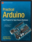 Jonathan Oxer: Practical Arduino: Cool Projects for Open Source Hardware