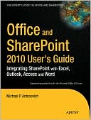 Michael Antonovich: Office and SharePoint 2010 User's Guide: Integrating SharePoint with Excel, Outlook, Access and Word
